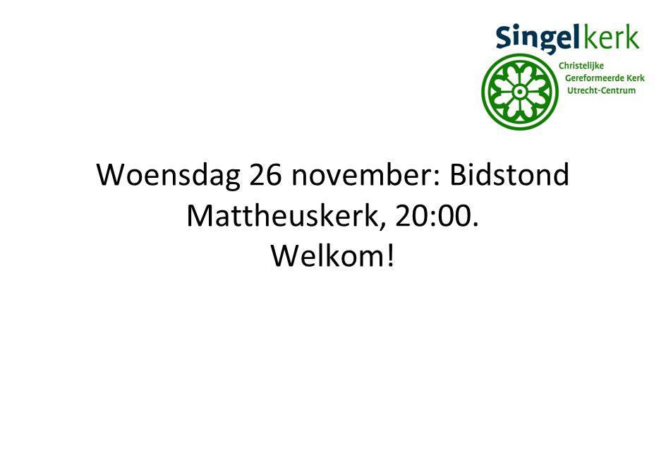 Woensdag 26 november: Bidstond Mattheuskerk, 20:00.