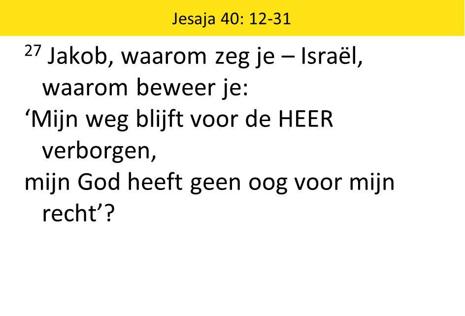 27 Jakob, waarom zeg je – Israël, waarom beweer je: