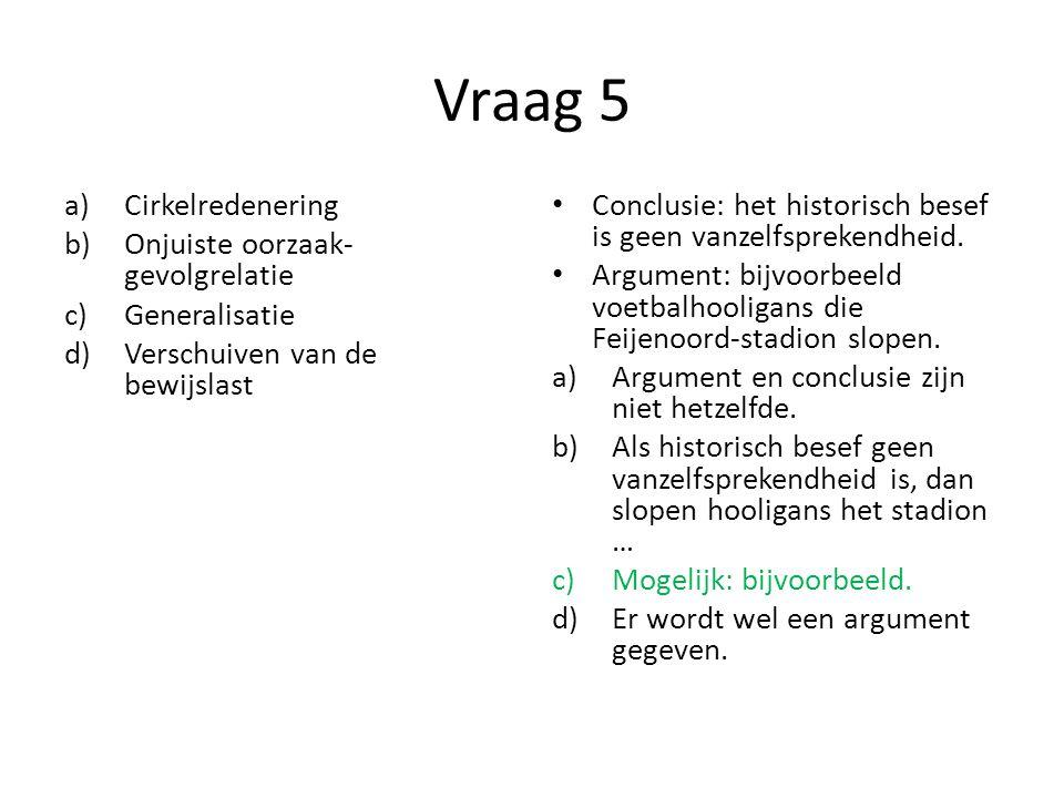 Vraag 5 Cirkelredenering Onjuiste oorzaak-gevolgrelatie Generalisatie