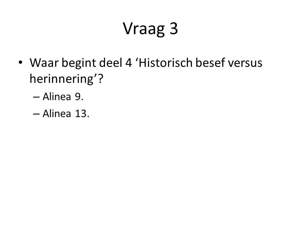 Vraag 3 Waar begint deel 4 'Historisch besef versus herinnering'
