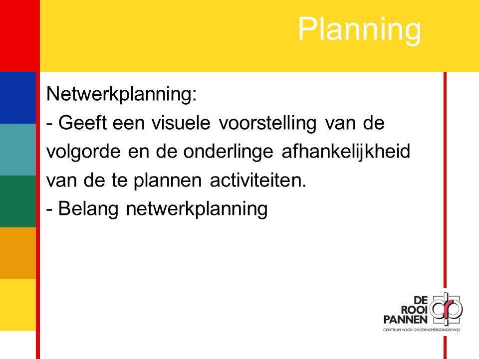 Planning Netwerkplanning: - Geeft een visuele voorstelling van de