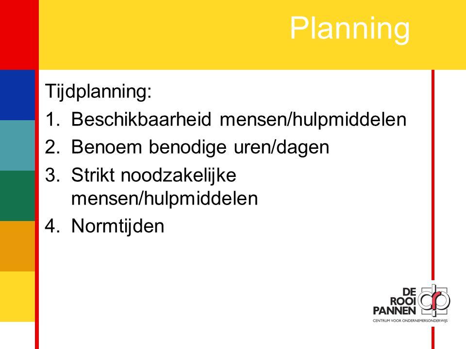 Planning Tijdplanning: Beschikbaarheid mensen/hulpmiddelen
