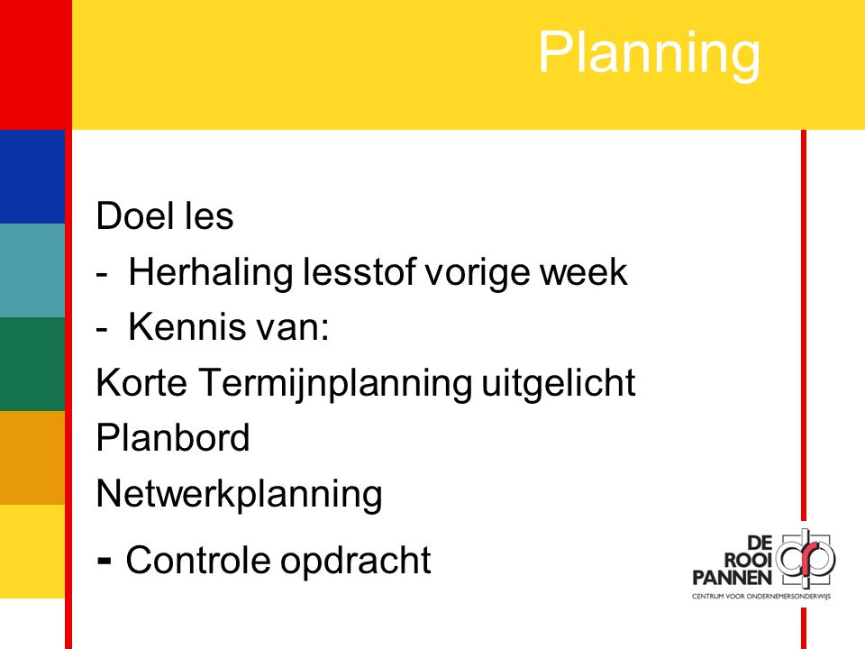 Planning - Controle opdracht Doel les Herhaling lesstof vorige week