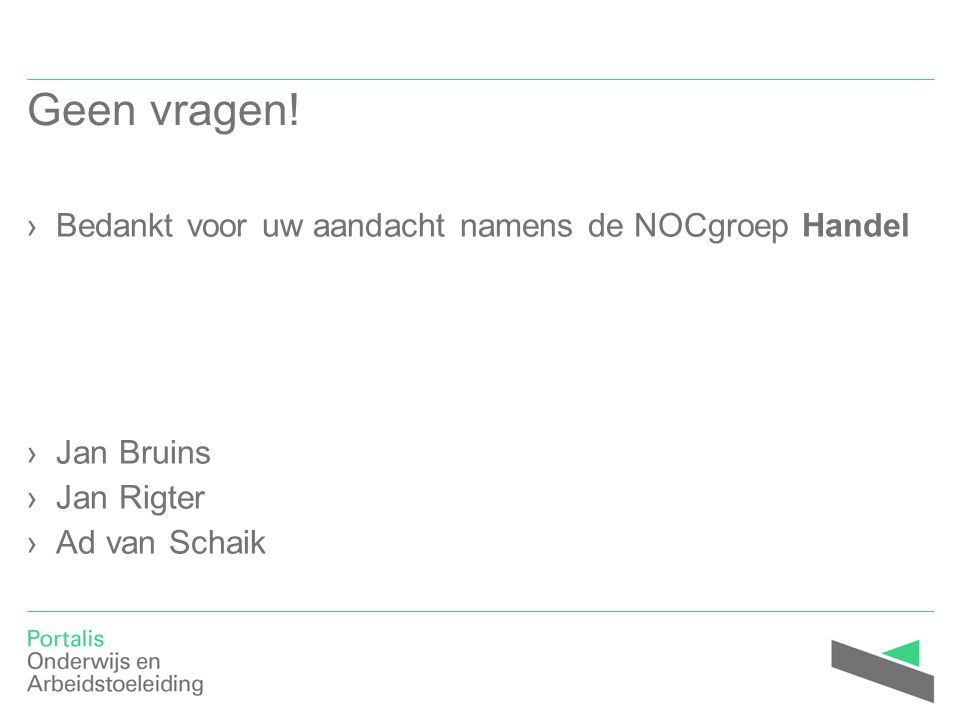 Geen vragen! Bedankt voor uw aandacht namens de NOCgroep Handel