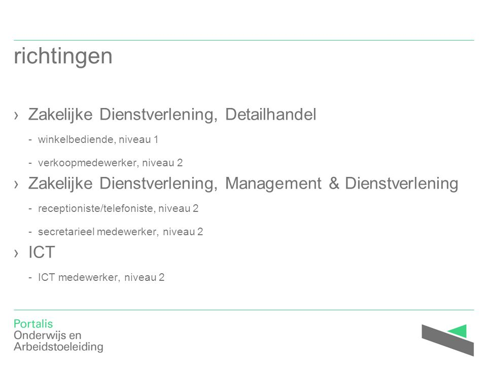 richtingen Zakelijke Dienstverlening, Detailhandel - winkelbediende, niveau 1 - verkoopmedewerker, niveau 2.