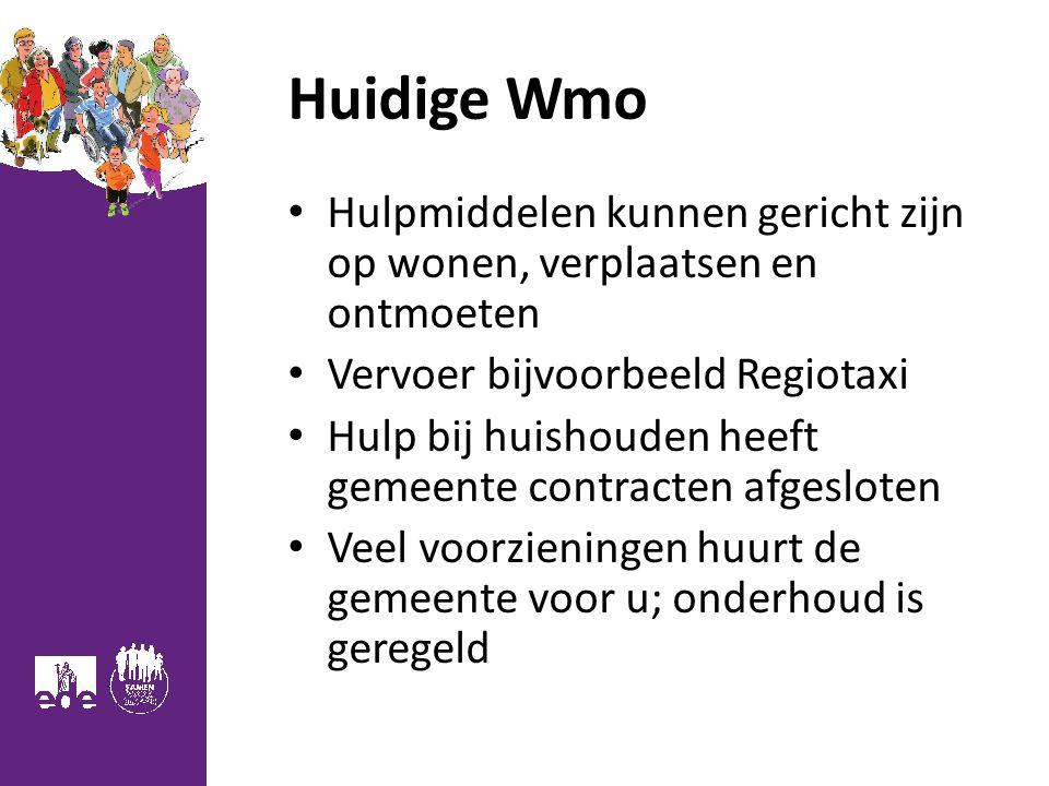 Huidige Wmo Hulpmiddelen kunnen gericht zijn op wonen, verplaatsen en ontmoeten. Vervoer bijvoorbeeld Regiotaxi.