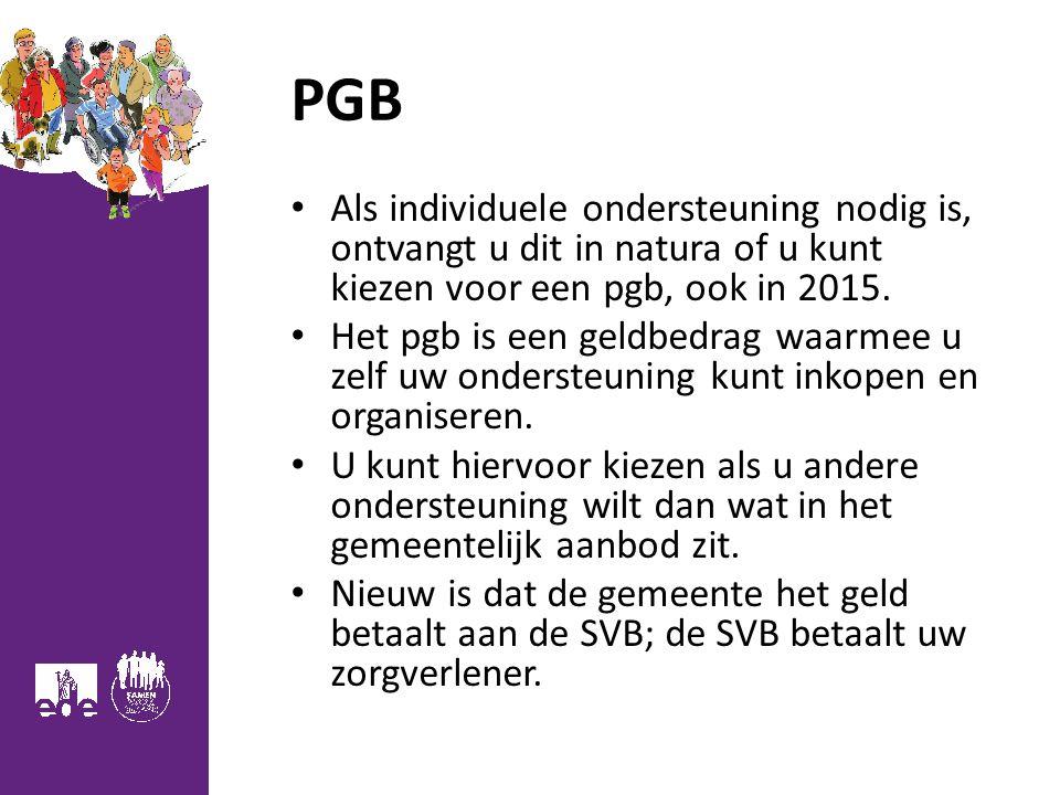 PGB Als individuele ondersteuning nodig is, ontvangt u dit in natura of u kunt kiezen voor een pgb, ook in 2015.