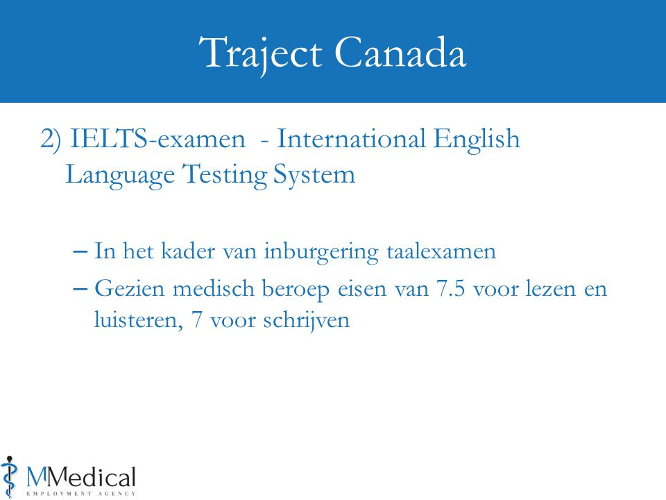 Traject Canada 2) IELTS-examen - International English Language Testing System. In het kader van inburgering taalexamen.