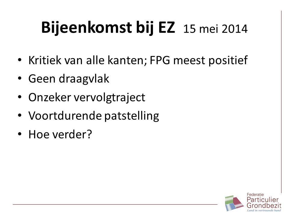 Bijeenkomst bij EZ 15 mei 2014 Kritiek van alle kanten; FPG meest positief. Geen draagvlak. Onzeker vervolgtraject.