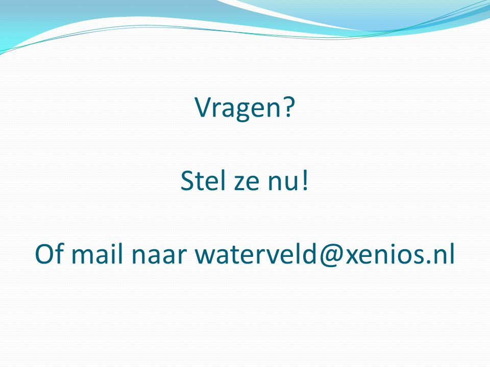 Vragen Stel ze nu! Of mail naar waterveld@xenios.nl