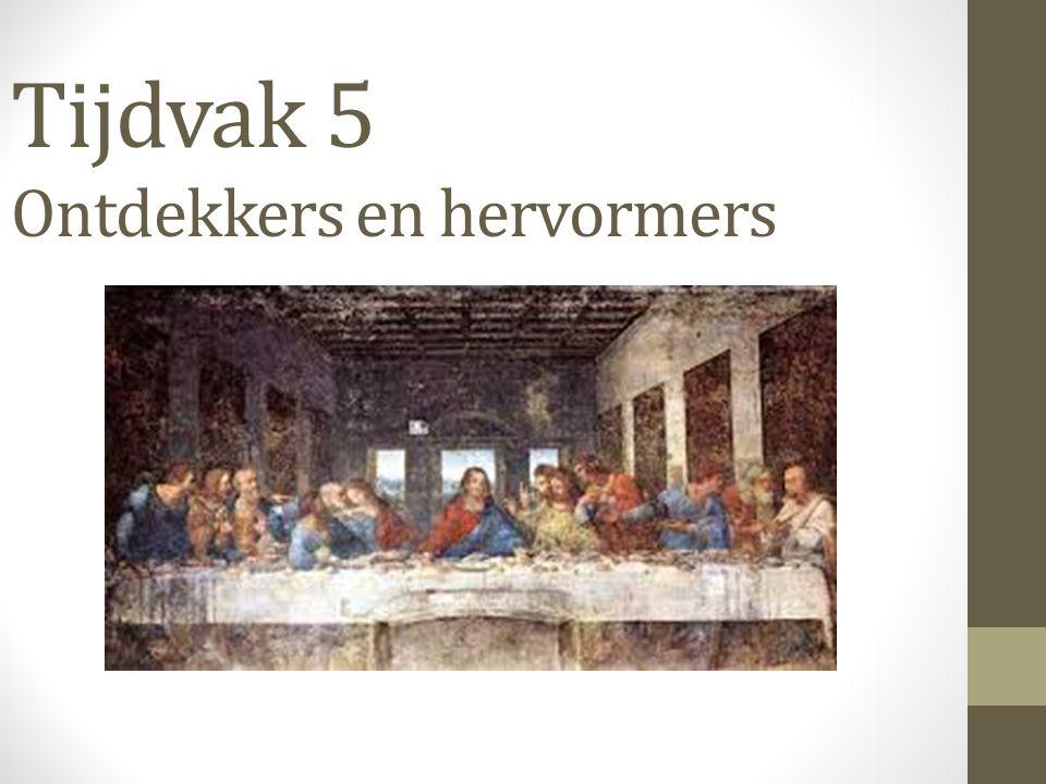 Tijdvak 5 Ontdekkers en hervormers