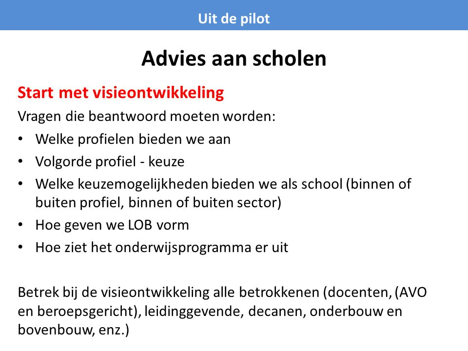 Advies aan scholen Start met visieontwikkeling Uit de pilot