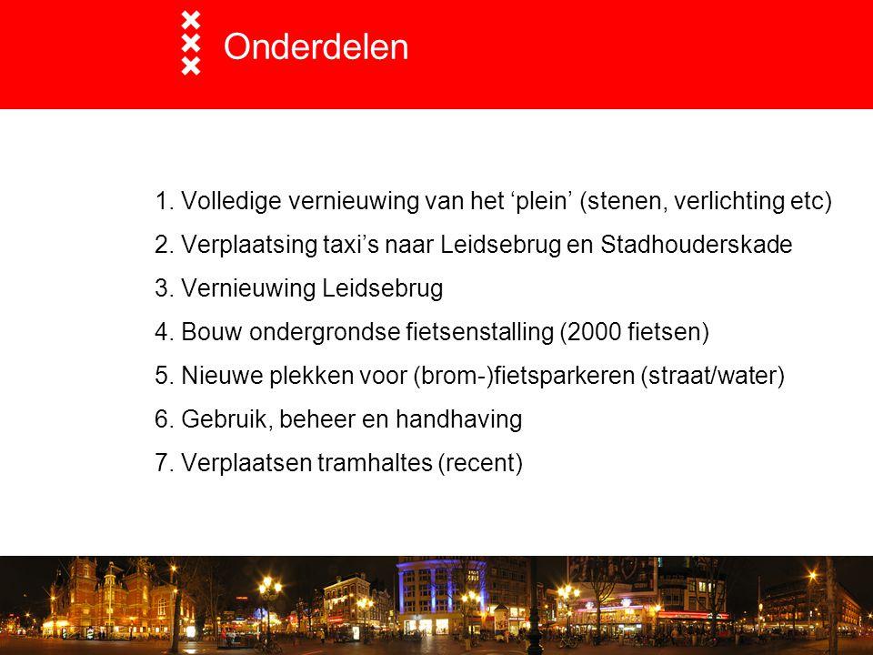 Onderdelen 1. Volledige vernieuwing van het 'plein' (stenen, verlichting etc) 2. Verplaatsing taxi's naar Leidsebrug en Stadhouderskade.