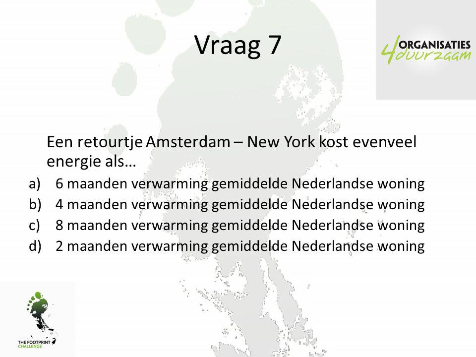 Vraag 7 Een retourtje Amsterdam – New York kost evenveel energie als…
