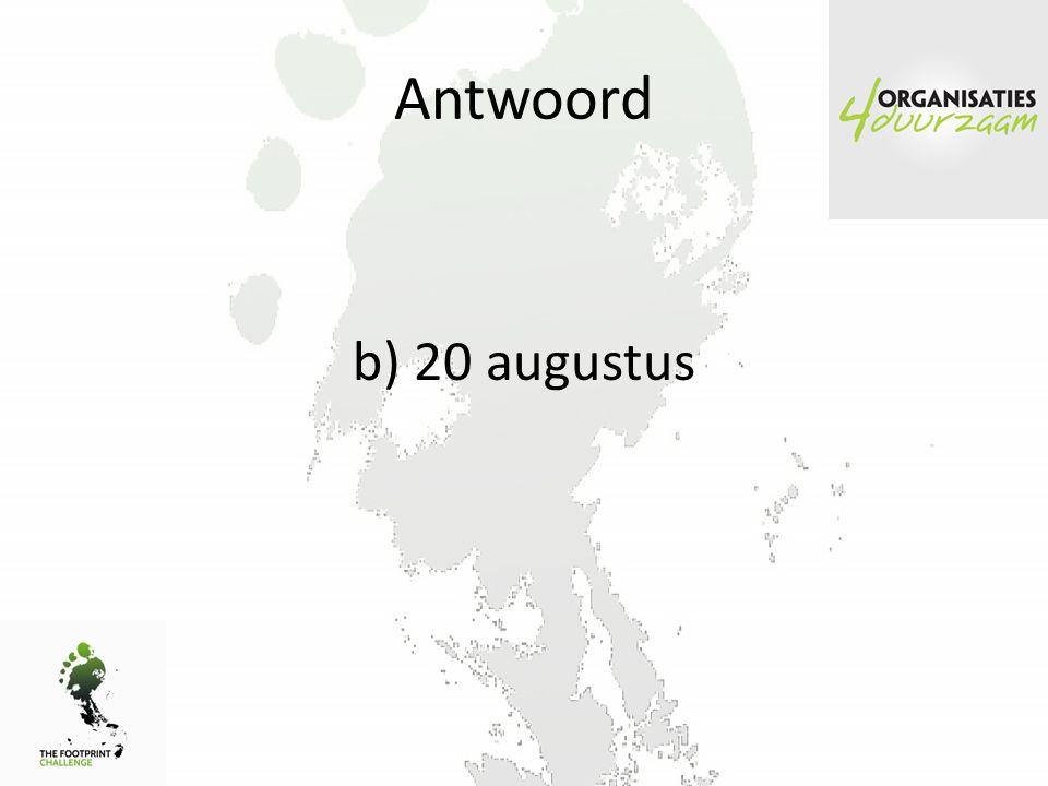 Antwoord b) 20 augustus