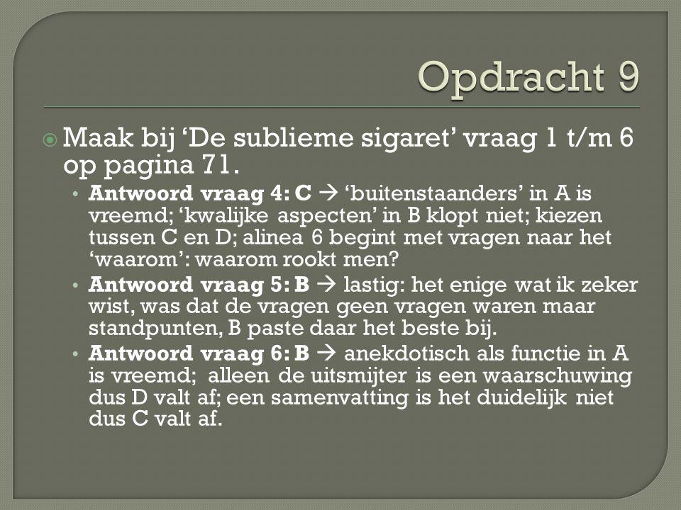 Opdracht 9 Maak bij 'De sublieme sigaret' vraag 1 t/m 6 op pagina 71.