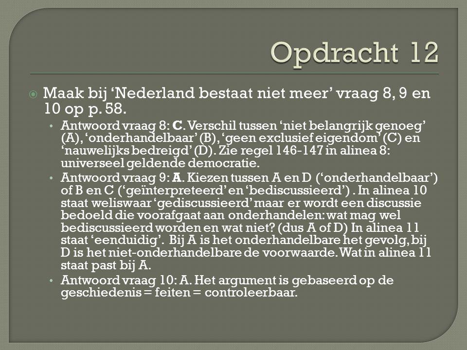 Opdracht 12 Maak bij 'Nederland bestaat niet meer' vraag 8, 9 en 10 op p. 58.