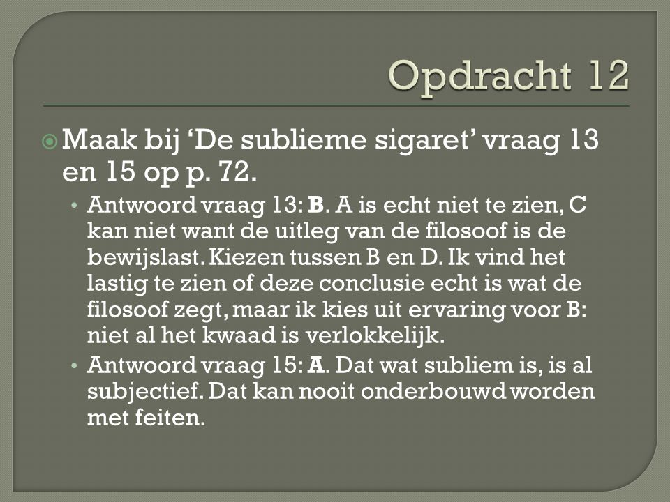 Opdracht 12 Maak bij 'De sublieme sigaret' vraag 13 en 15 op p. 72.