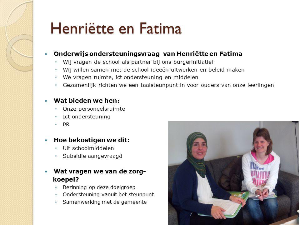Henriëtte en Fatima Onderwijs ondersteuningsvraag van Henriëtte en Fatima. Wij vragen de school als partner bij ons burgerinitiatief.