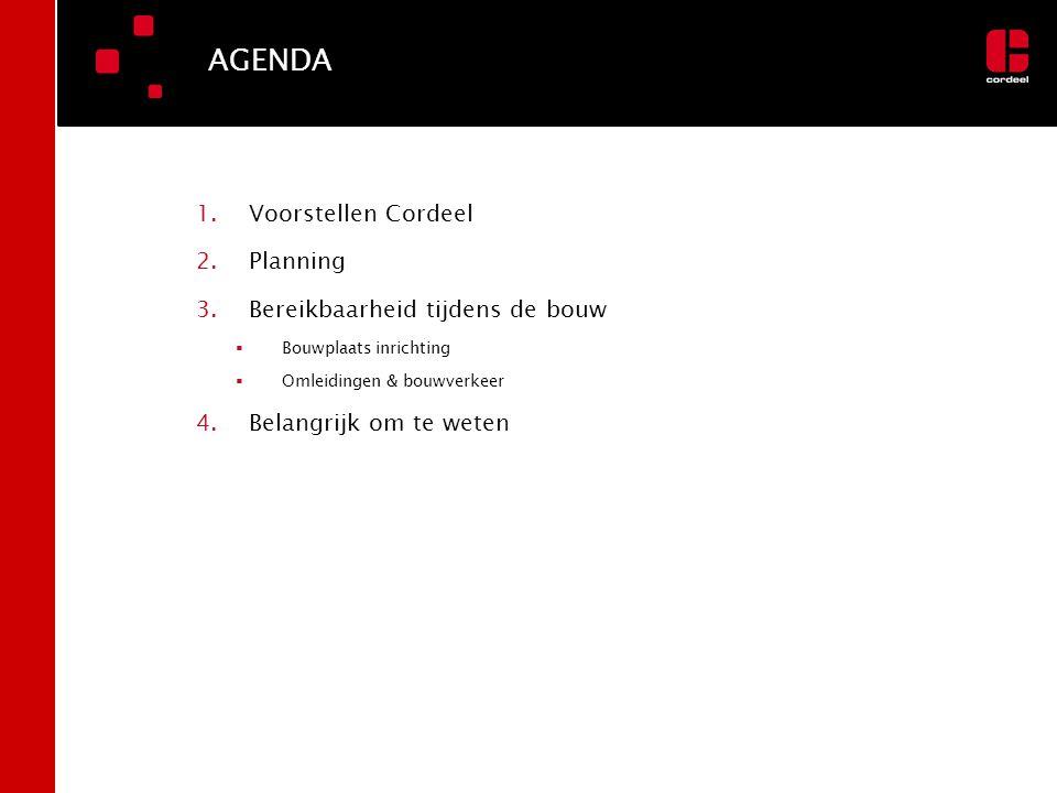 AGENDA Voorstellen Cordeel Planning Bereikbaarheid tijdens de bouw