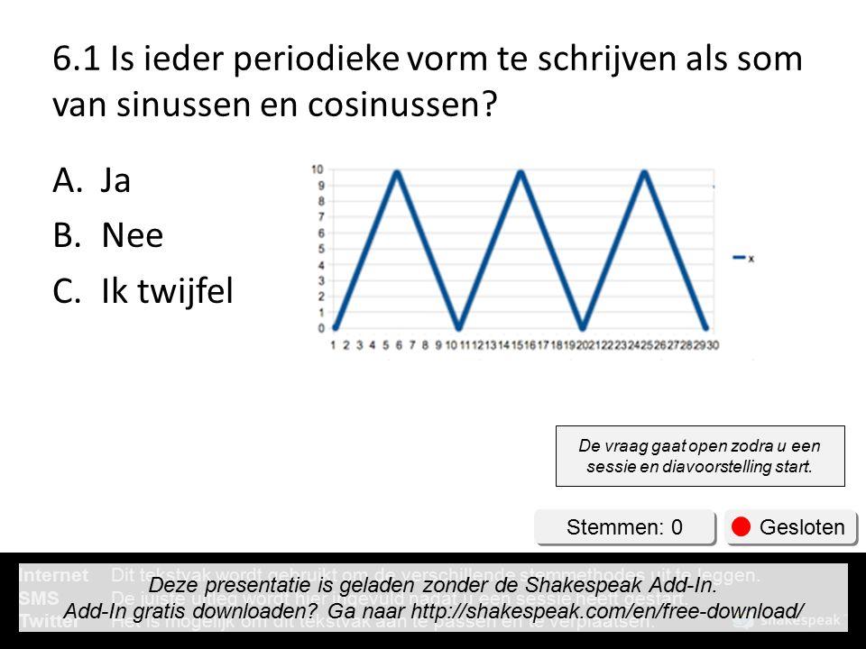 6.1 Is ieder periodieke vorm te schrijven als som van sinussen en cosinussen