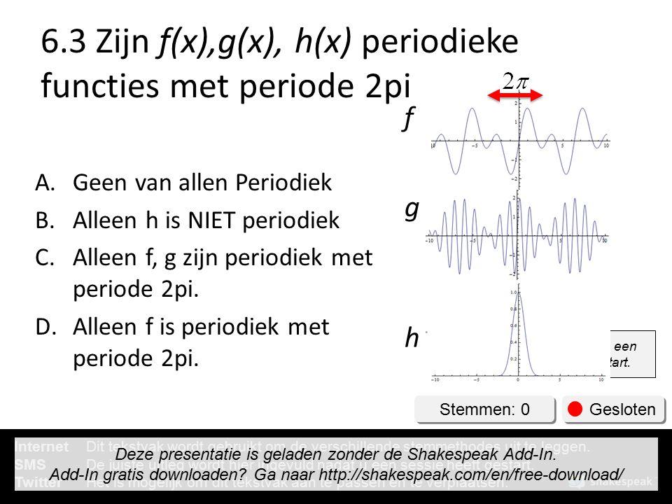 6.3 Zijn f(x),g(x), h(x) periodieke functies met periode 2pi