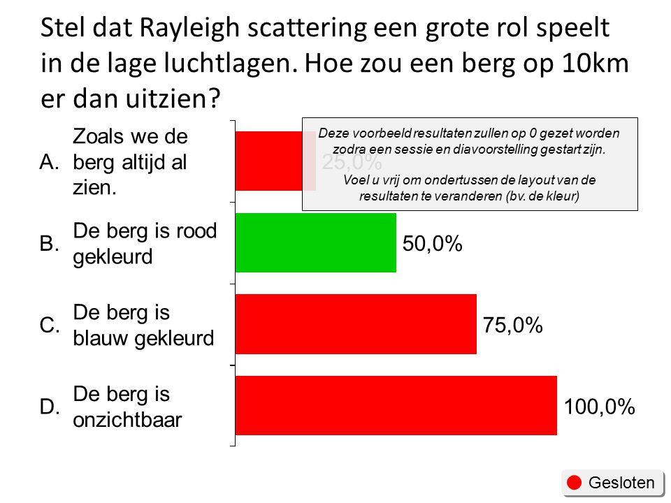 Stel dat Rayleigh scattering een grote rol speelt in de lage luchtlagen. Hoe zou een berg op 10km er dan uitzien