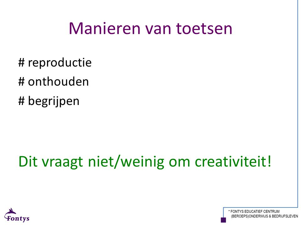 Manieren van toetsen Dit vraagt niet/weinig om creativiteit!