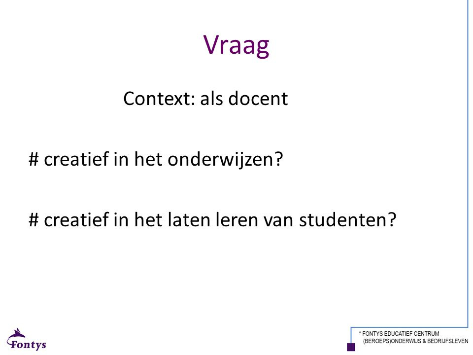 Vraag Context: als docent # creatief in het onderwijzen.