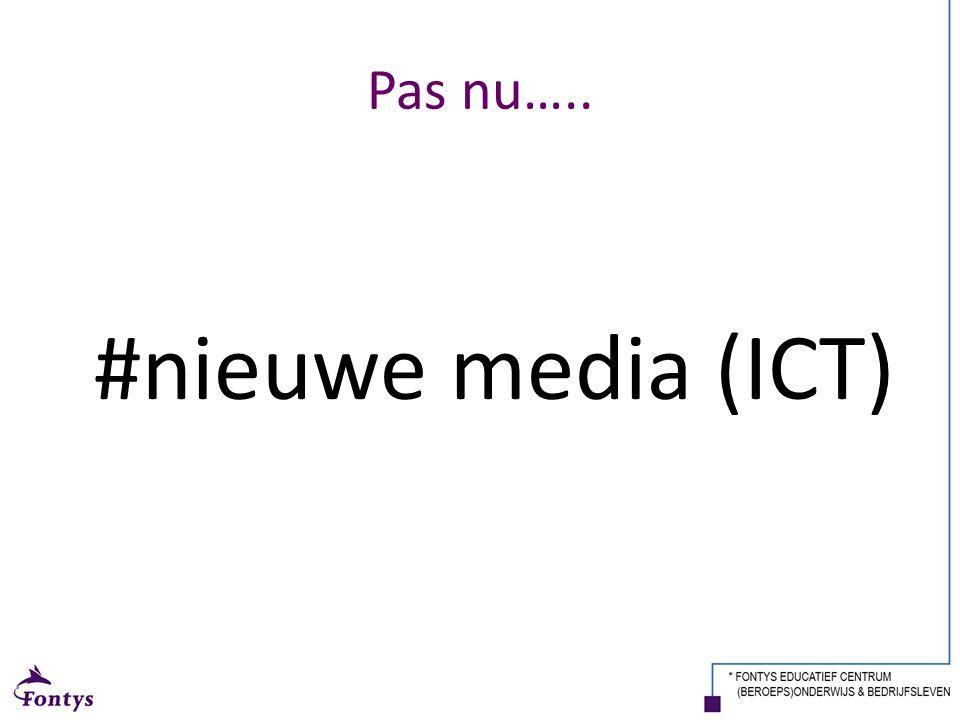 Pas nu….. #nieuwe media (ICT)