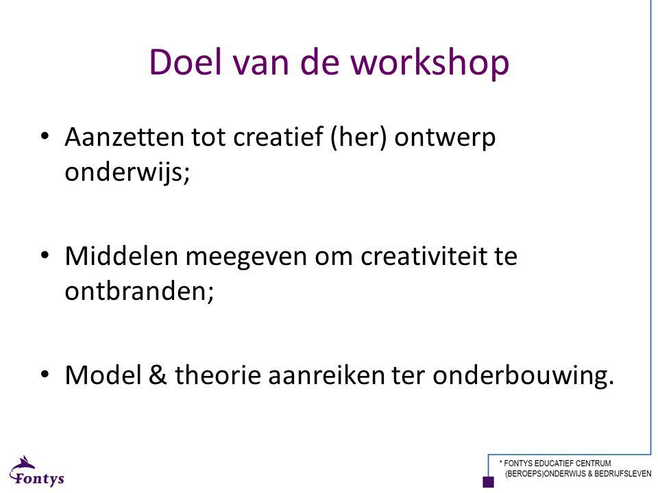 Doel van de workshop Aanzetten tot creatief (her) ontwerp onderwijs;