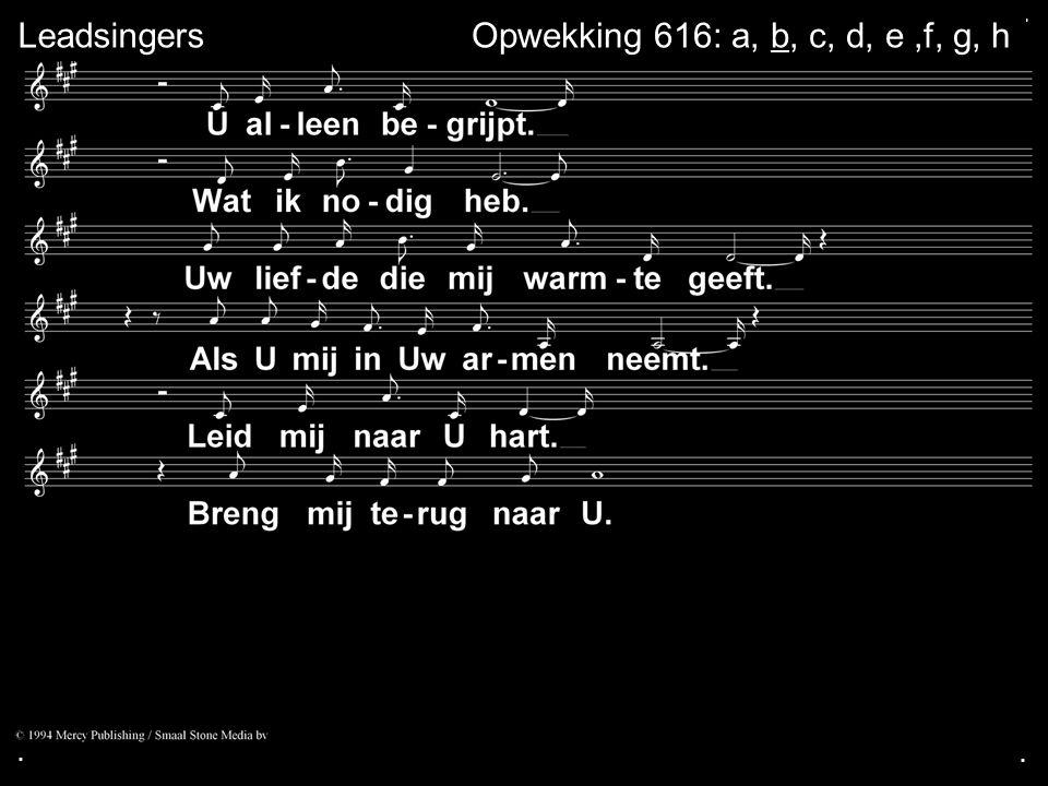 . Leadsingers Opwekking 616: a, b, c, d, e ,f, g, h . .