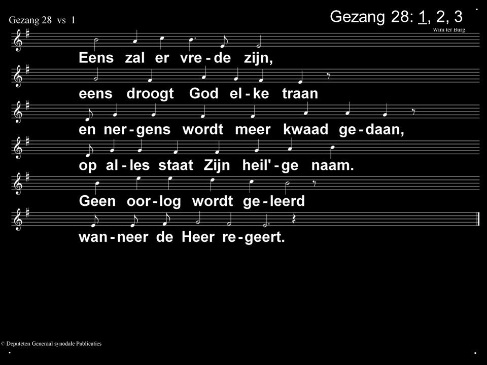 . Gezang 28: 1, 2, 3 . .