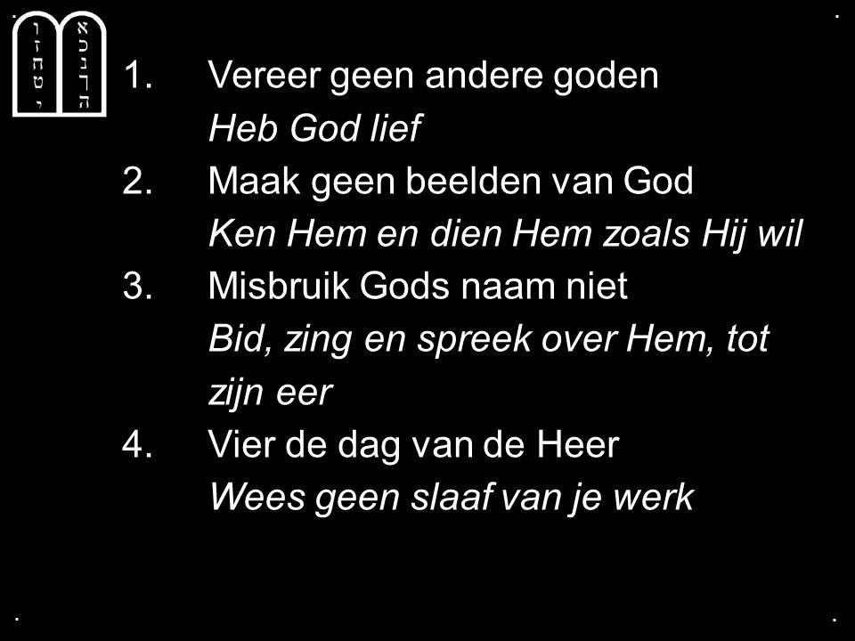1. Vereer geen andere goden Heb God lief 2. Maak geen beelden van God