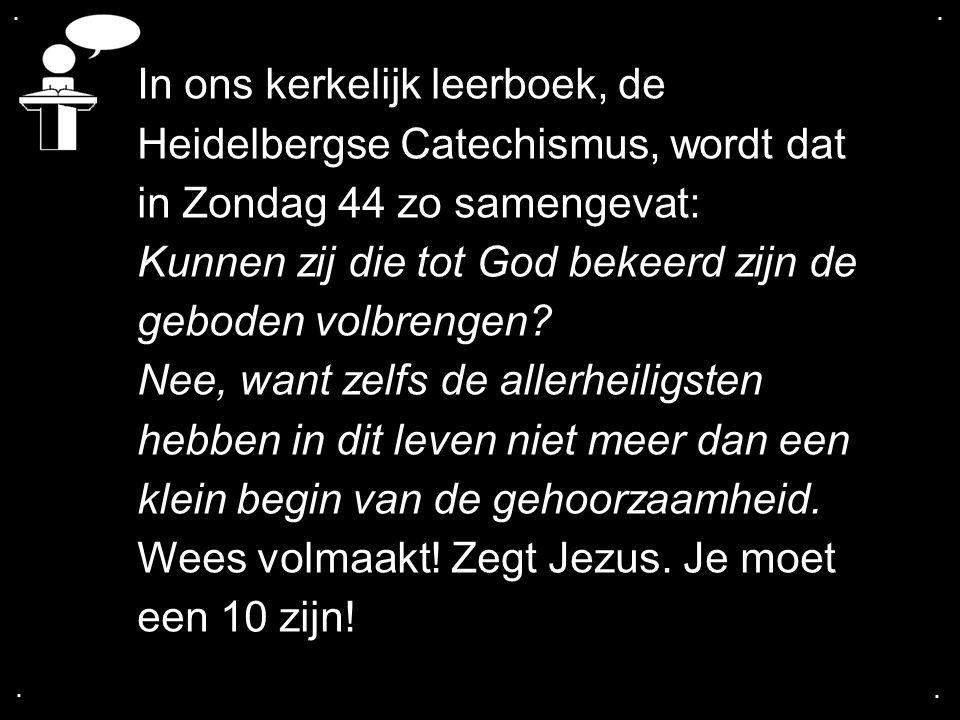 In ons kerkelijk leerboek, de Heidelbergse Catechismus, wordt dat