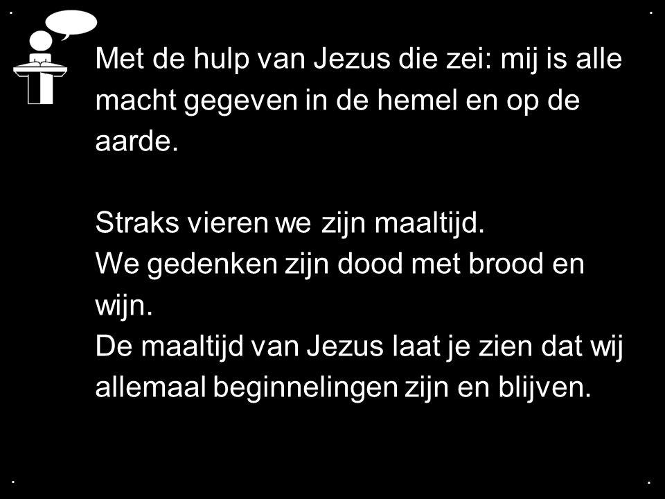 Met de hulp van Jezus die zei: mij is alle