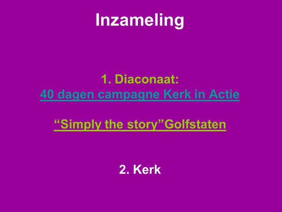 Inzameling 1. Diaconaat: 40 dagen campagne Kerk in Actie Simply the story Golfstaten 2. Kerk