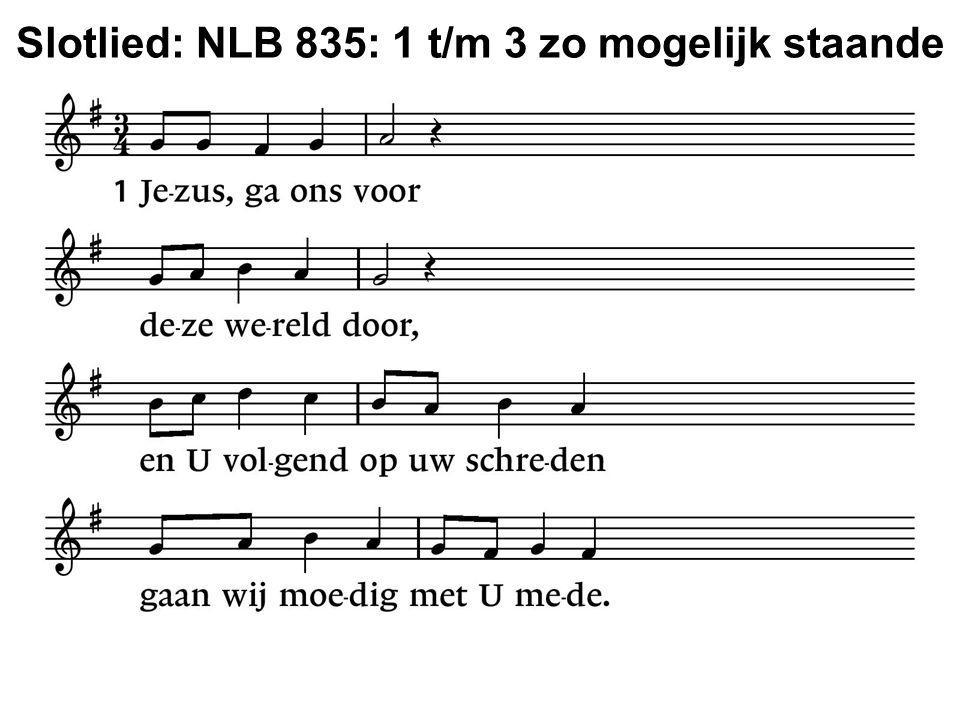 Slotlied: NLB 835: 1 t/m 3 zo mogelijk staande