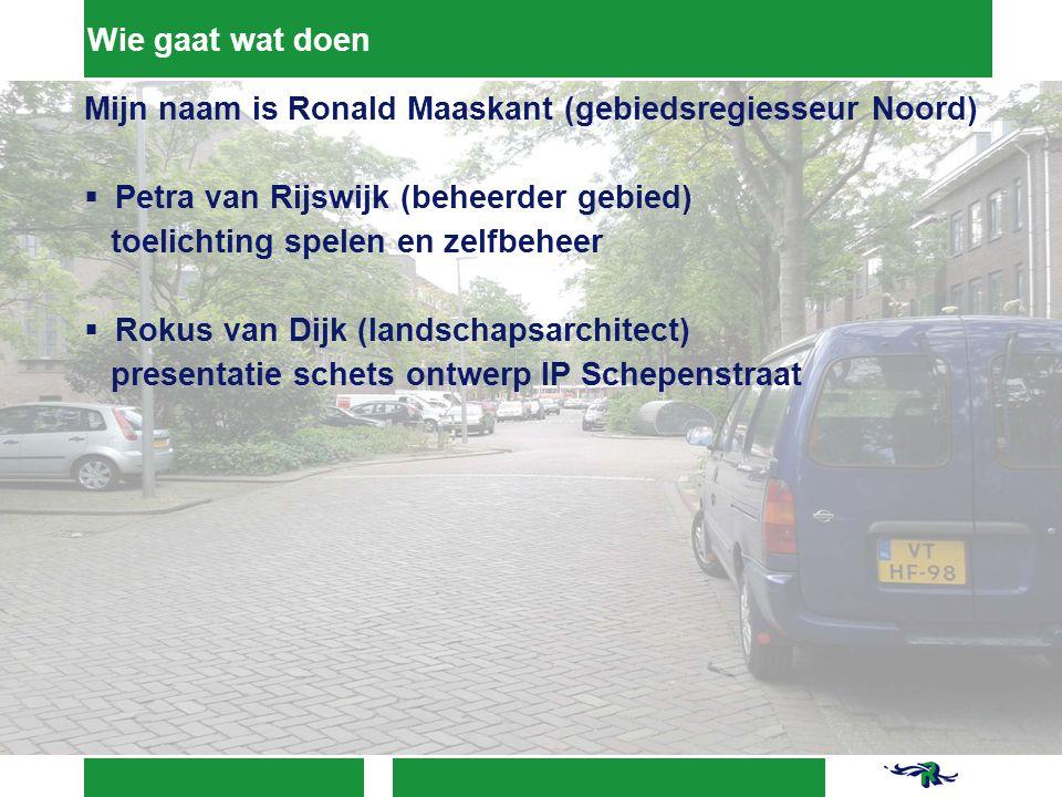 Wie gaat wat doen Mijn naam is Ronald Maaskant (gebiedsregiesseur Noord) Petra van Rijswijk (beheerder gebied)