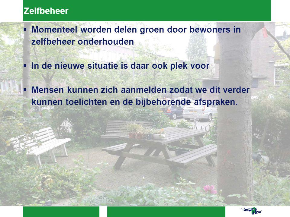 Zelfbeheer Momenteel worden delen groen door bewoners in zelfbeheer onderhouden. In de nieuwe situatie is daar ook plek voor.