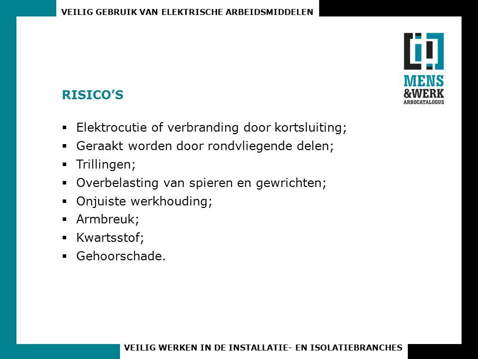 RISICO'S Elektrocutie of verbranding door kortsluiting; Geraakt worden door rondvliegende delen; Trillingen;