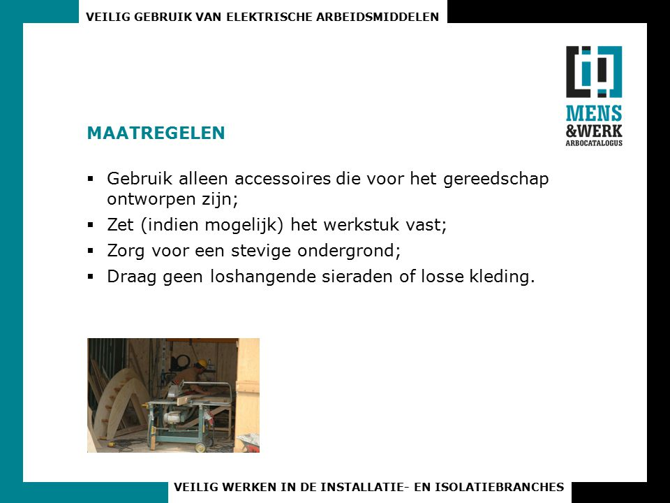 MAATREGELEN Gebruik alleen accessoires die voor het gereedschap ontworpen zijn; Zet (indien mogelijk) het werkstuk vast;