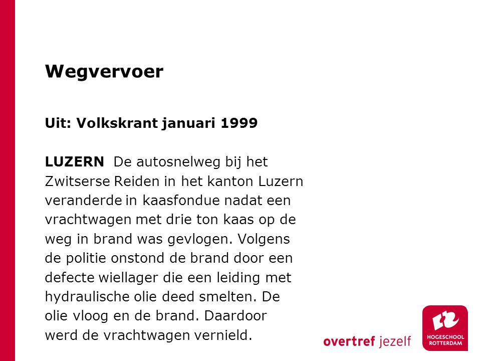 Wegvervoer Uit: Volkskrant januari 1999 LUZERN De autosnelweg bij het