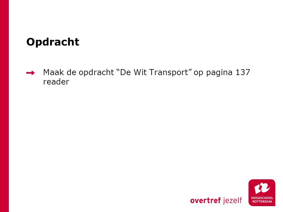 Opdracht Maak de opdracht De Wit Transport op pagina 137 reader