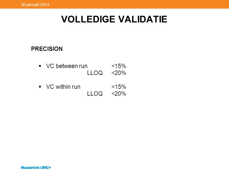 VOLLEDIGE VALIDATIE PRECISION VC between run <15% LLOQ <20%