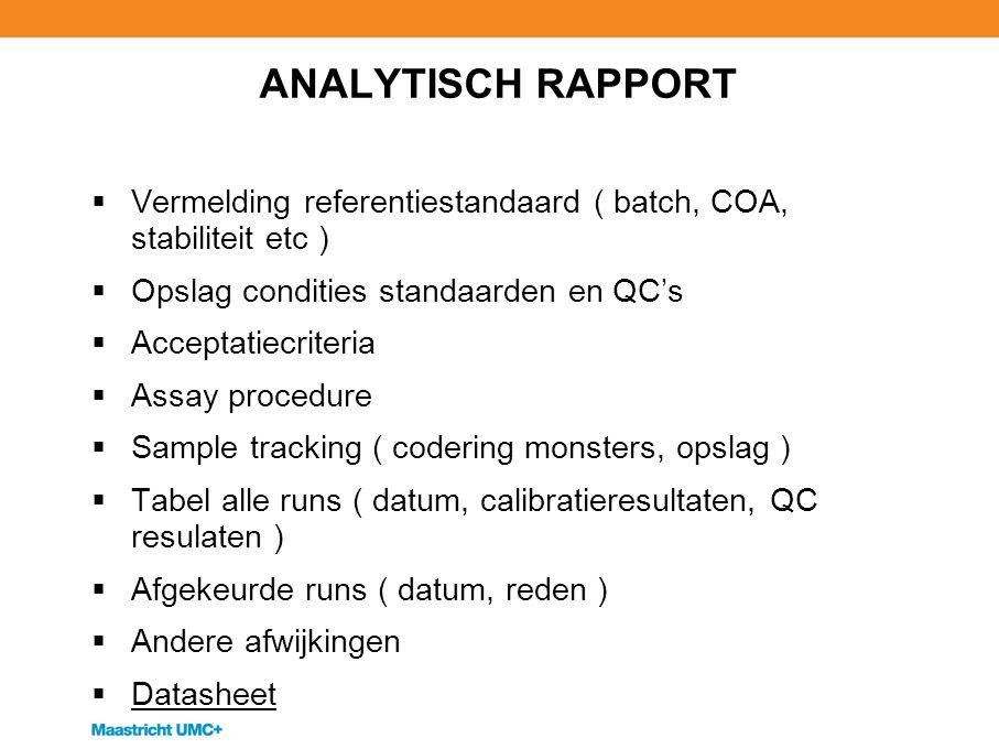 ANALYTISCH RAPPORT Vermelding referentiestandaard ( batch, COA, stabiliteit etc ) Opslag condities standaarden en QC's.