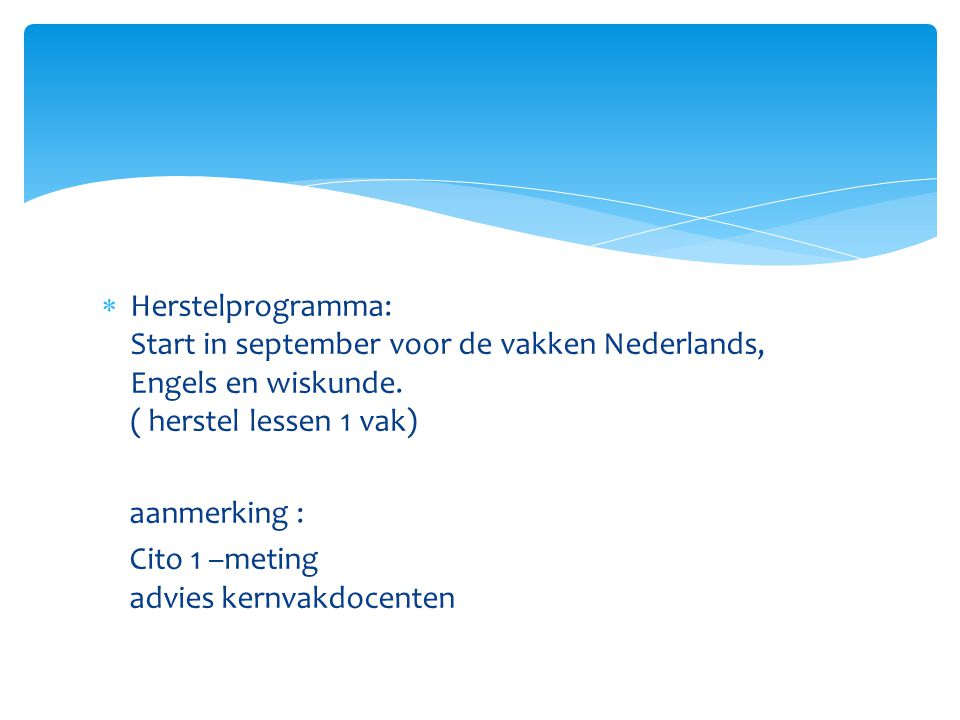Herstelprogramma: Start in september voor de vakken Nederlands, Engels en wiskunde. ( herstel lessen 1 vak)
