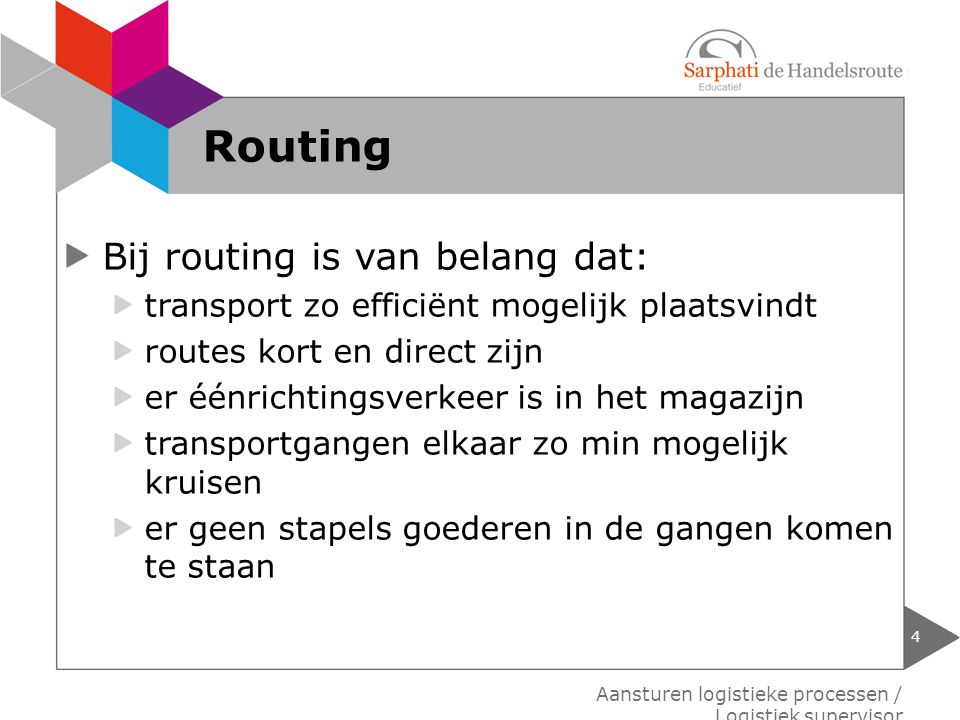 Routing Bij routing is van belang dat: