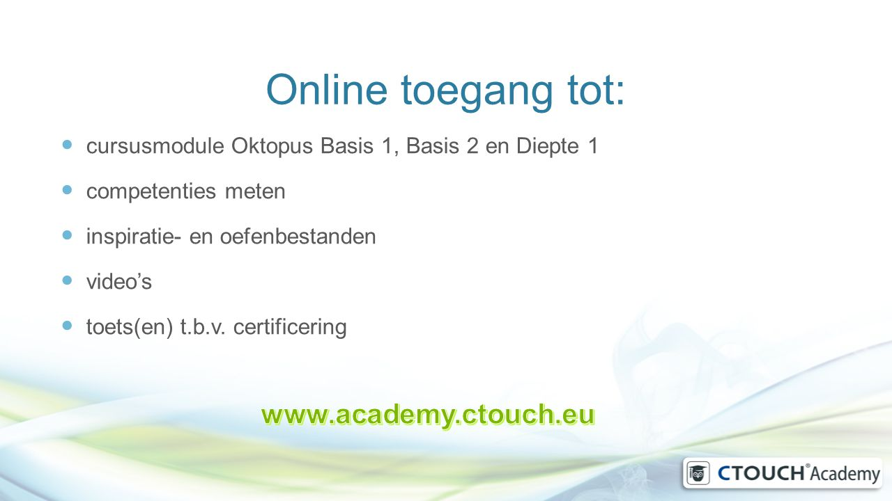 Online toegang tot: www.academy.ctouch.eu