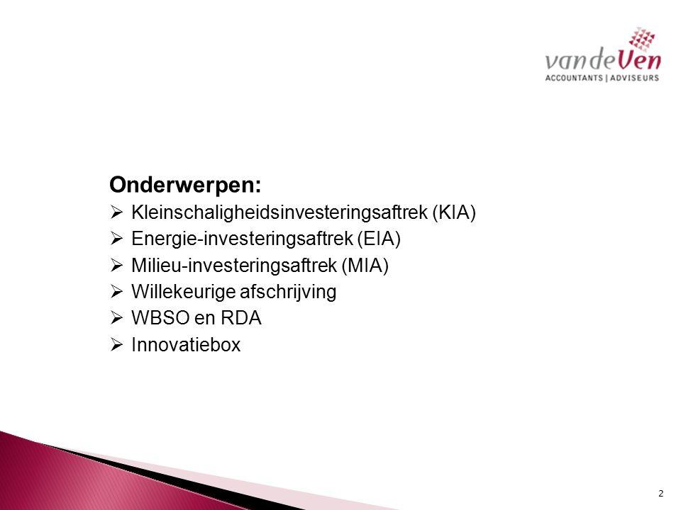 Onderwerpen: Kleinschaligheidsinvesteringsaftrek (KIA) Energie-investeringsaftrek (EIA) Milieu-investeringsaftrek (MIA)
